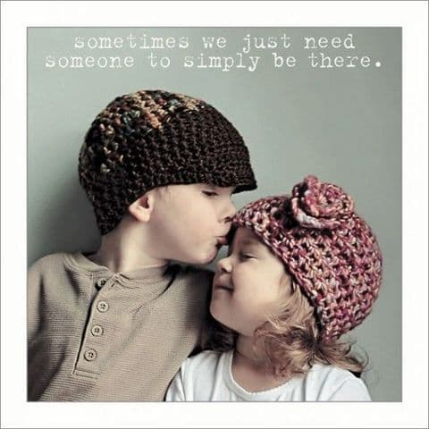 Sometimes We Just Need Someone ...